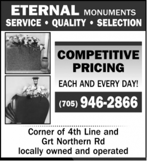 ETERNAL  MONUMENTS SERVICE  QUALITY  SELECTION  COMPETITIVE PRICING  EACH AND EVERY DAY  (705)